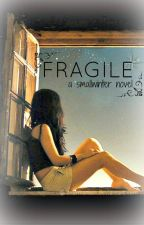 Fragile by smallwinter