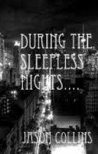 During The Sleepless Nights....(On Hold) by not_da_boy_next_door