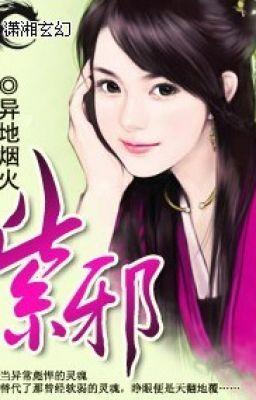 Đọc truyện Tử Tà_Xuyên Không,Dị Giới,Nữ Cường-Full