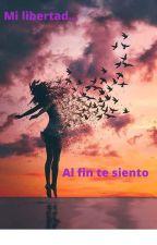Mi libertad... por fin te siento (one shots) by GuillermoGallegos