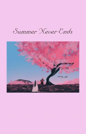 Summer Never Ends [Completed] by Daytoy_Nway