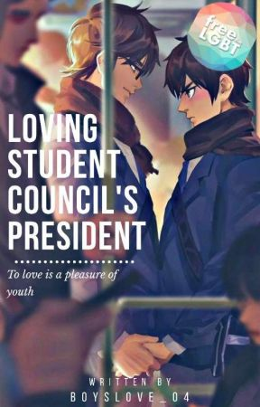 Loving Student Counsil's President (BoyXBoy) ON-HOLD by Boyslove_04