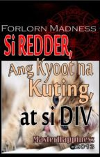 Si Redder, Ang Kyoot na Kuting, at si Div by MasterHappiness