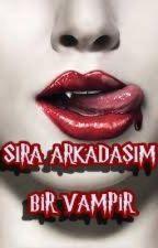 Sıra Arkadaşım Bir Vampir! by DuyguSykaya