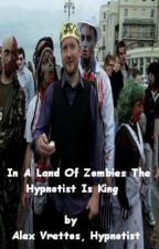 In A Land Of Zombies, The Hypnotist Is King by Avrettos