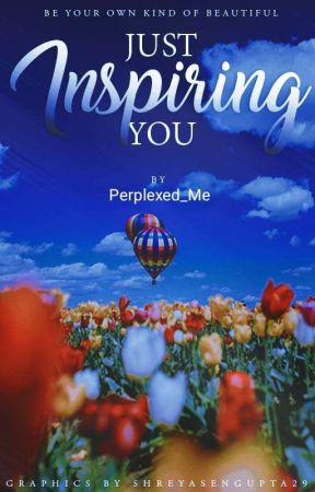 Just Inspiring You☆ by Perplexed_Me