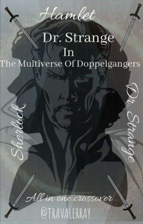 DR. STRANGE IN THE MULTIVERSE OF DOPPELGANGERS (Hamlet/ Dr. Strange/ Sherlock) by TRAVALERRAY