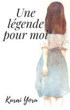 Une légende pour moi by Kuraiyoru1