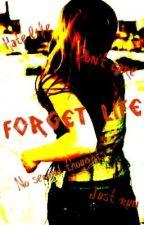 Forget life by UniqueIn2ManyWayz