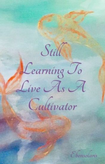Still Learning To Live As A Cultivator