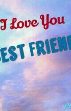 I LOVE YOU  -BESTFRIEND- by Kkayka