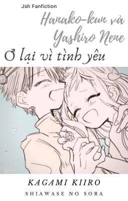 【JsH】「 Hanako-kun và Yashiro Nene, ở lại vì tình yêu❤」