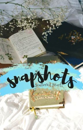 Snapshots by -ScatteredPearlz-