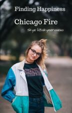 Finding Happiness (Chicago Fire)  by SkyeeRosexo