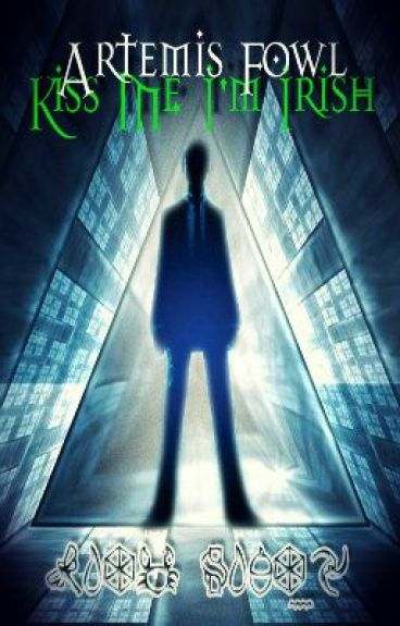 Kiss Me, I'm Irish {An Artemis Fowl Fan Fiction} by arty_writes