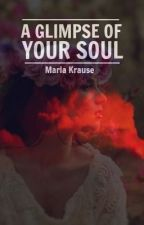 A Glimpse of Your Soul by MariaKrause