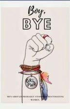 Boy Bye. by whatevrmajorloser
