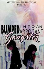 Bumped Into Arrogant Gangster [ Book 1 ] by ms_TeriousDj