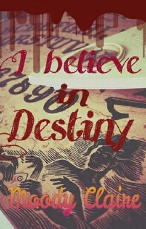 I Believe In Destiny by MoodyClaire