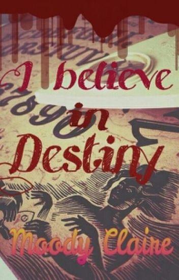 I Believe In Destiny