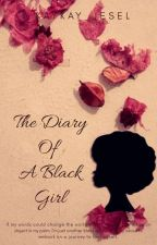 The Diary Of A Black Girl by KayKay_Jesel