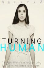 Turning Human by AreeyaA