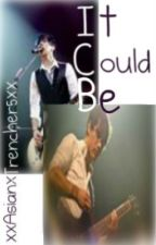 It Could Be (Jatt fan fiction) by ohmytrench