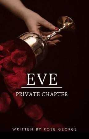 EVE |PRIVATE CHAPTER| by Rose_George