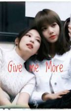 Give Me More by thekathlife