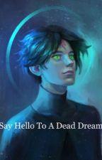 Say Hello To A Dead Dream by LynneStrikesLucky
