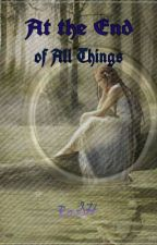At The End of All Things (Lord of the Rings Fanfic)--NOW EDITING by 8DarkHeart8
