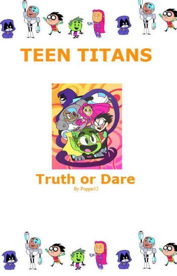 Teen Titans Truth Or Dare!