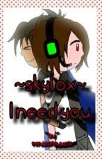 I Need You. ~a skylox fanfic~ by PandasPlayMc101