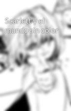 Scarlett y el mundo sin color by loira1810