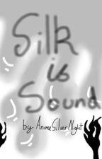 Silk is Sound by AnimeSilverNight