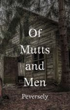 Of Mutts and Men (BWWM HORROR) by peversely