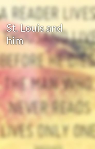 St. Louis and him by Hopelarueeee