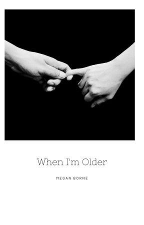 When I'm Older by MeganBorne