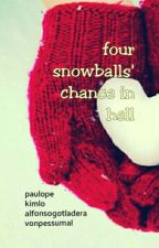 Four Snowballs' Chance In Hell by AnjDabeed