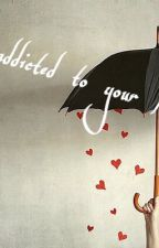 I'm addicted to your love by Michelle0402