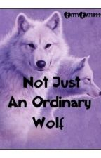Not Just An Ordinary Wolf by KittyKat1999