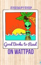 Good books to read on Wattpad (What to Read) by Shrimpychip