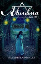 A Herdeira (Livro 1 - Saga A Herdeira) by KaterineGrinaldi