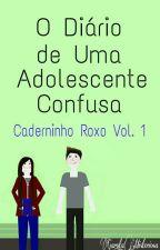 O Diário de Uma Adolescente Confusa - Caderninho Roxo Vol. 1 by Garota_Misteriosa