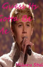 I Guess Its Gotta Be Me :) (A Niall Horan, and One Direction FanFiction) by thenormalfangirl