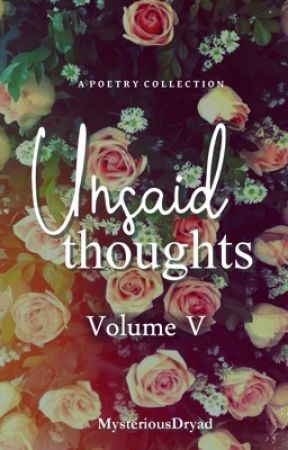 Unsaid Thoughts (Volume 5) by MysteriousDryad