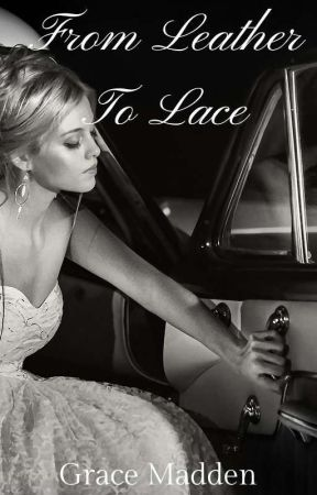 From Leather To Lace (A Completed Steamy Romance) by gracemadden1234
