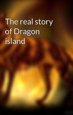 The real story of Dragon island by Wolfblaze
