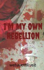 I'm My Own Rebellion (#Wattys2014) by wehavetoliveit