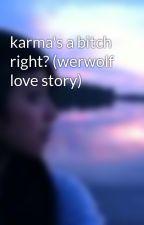 karma's a bitch right? (werwolf love story) by ilubash